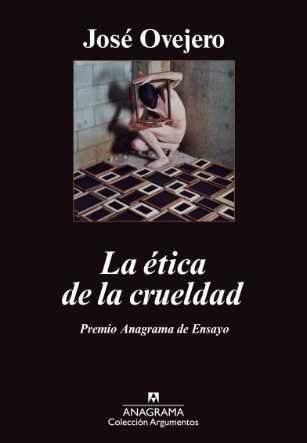 José Ovejero, Ética de la crueldad