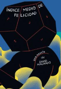 Índice medio de felicidad, David Machado. Editorial Barrett.