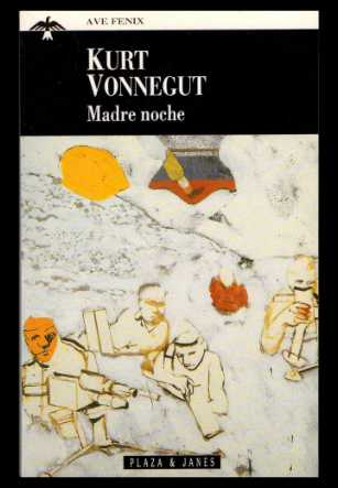 Madre noche Kurt Vonnegut. Ave Fenix, Plaza & Janes.