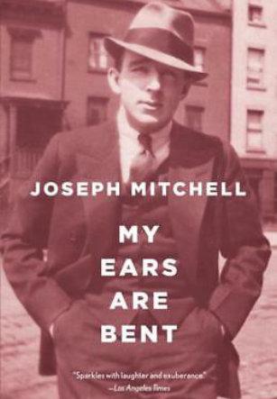 Joseph Mitchell My ears are bent